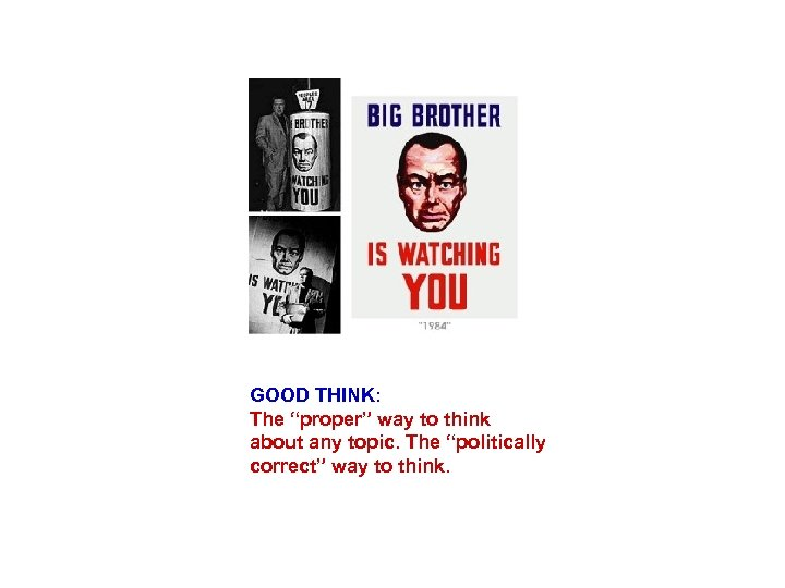 """GOOD THINK: The """"proper"""" way to think about any topic. The """"politically correct"""" way"""