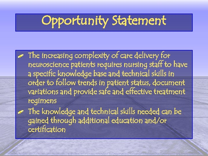 Opportunity Statement The increasing complexity of care delivery for neuroscience patients requires nursing staff