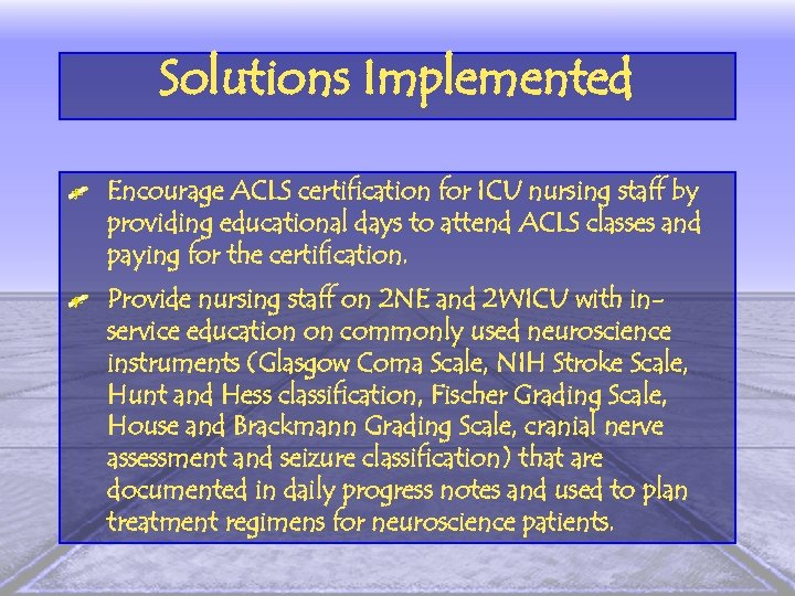 Solutions Implemented Encourage ACLS certification for ICU nursing staff by providing educational days to