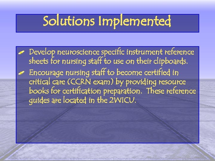 Solutions Implemented Develop neuroscience specific instrument reference sheets for nursing staff to use on