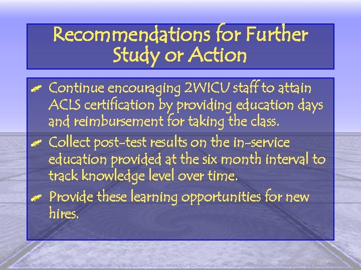 Recommendations for Further Study or Action Continue encouraging 2 WICU staff to attain ACLS