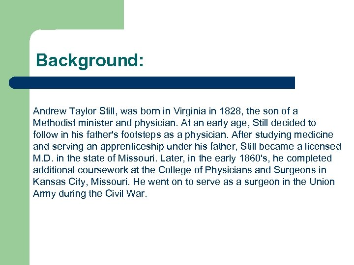 Background: Andrew Taylor Still, was born in Virginia in 1828, the son of a