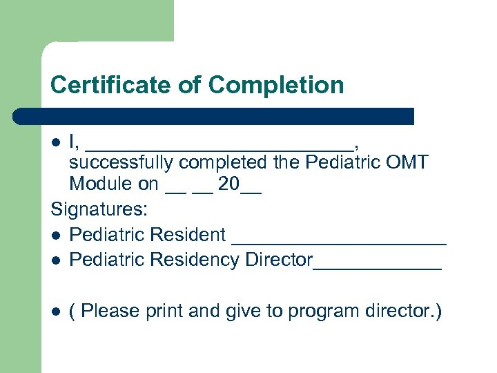 Certificate of Completion I, _____________, successfully completed the Pediatric OMT Module on __ __