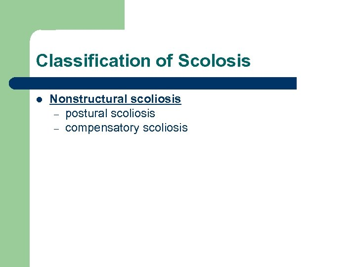 Classification of Scolosis l Nonstructural scoliosis – postural scoliosis – compensatory scoliosis