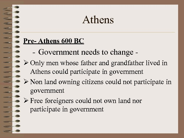 Athens Pre- Athens 600 BC - Government needs to change Ø Only men whose