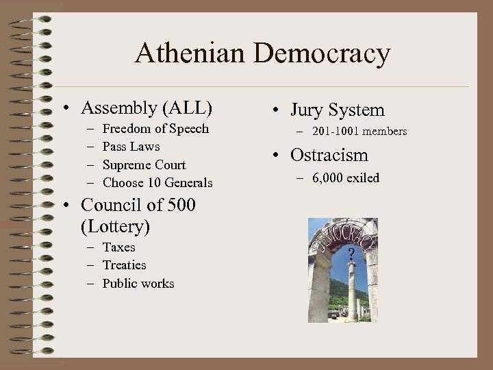 Athenian Democracy • Assembly (ALL) – – Freedom of Speech Pass Laws Supreme Court