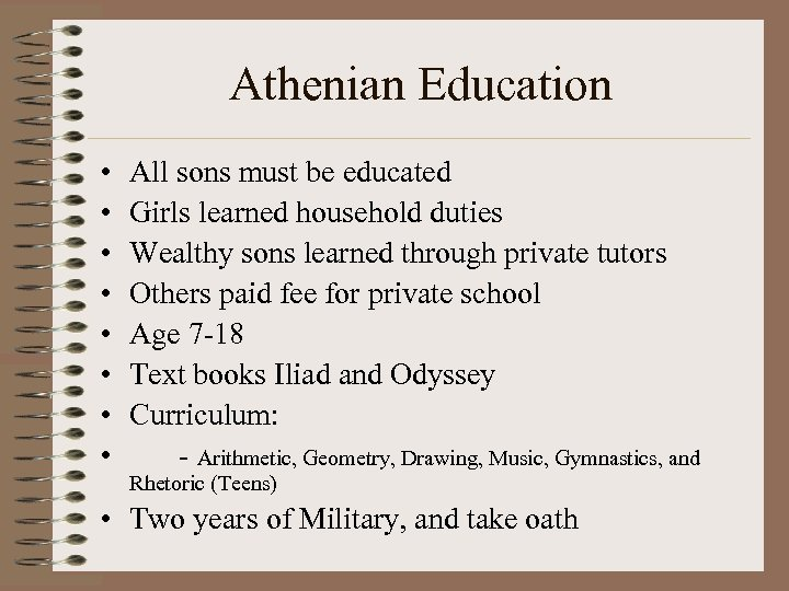 Athenian Education • • All sons must be educated Girls learned household duties Wealthy