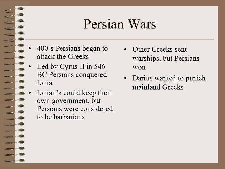 Persian Wars • 400's Persians began to attack the Greeks • Led by Cyrus
