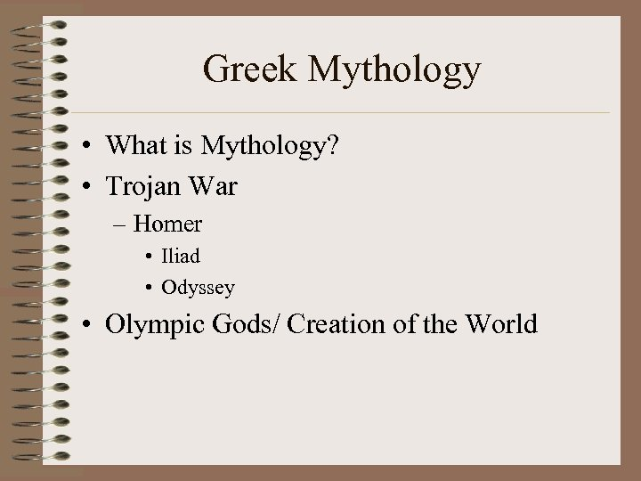 Greek Mythology • What is Mythology? • Trojan War – Homer • Iliad •