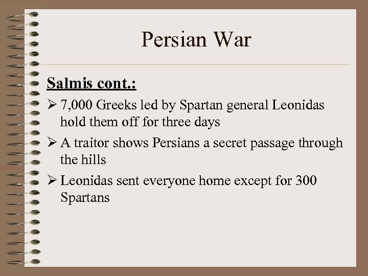 Persian War Salmis cont. : Ø 7, 000 Greeks led by Spartan general Leonidas