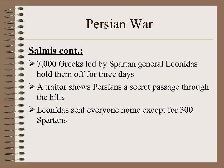 Persian War Salmis cont. : Ø 7, 000 Greeks led by Spartan general Leonidas