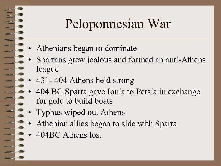 Peloponnesian War • Athenians began to dominate • Spartans grew jealous and formed an