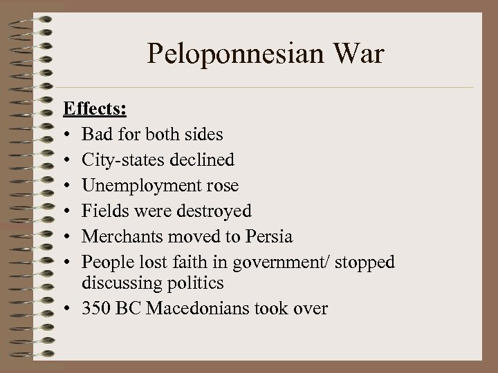 Peloponnesian War Effects: • Bad for both sides • City-states declined • Unemployment rose