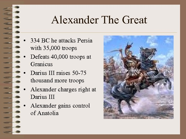 Alexander The Great • 334 BC he attacks Persia with 35, 000 troops •