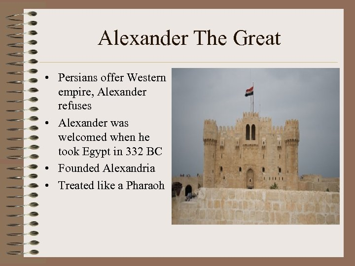 Alexander The Great • Persians offer Western empire, Alexander refuses • Alexander was welcomed
