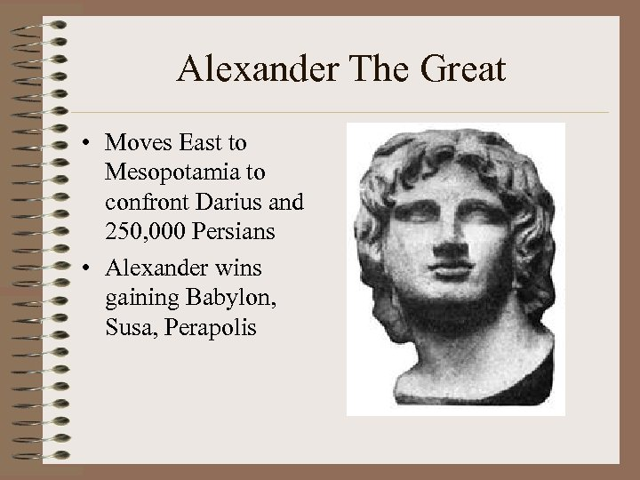 Alexander The Great • Moves East to Mesopotamia to confront Darius and 250, 000