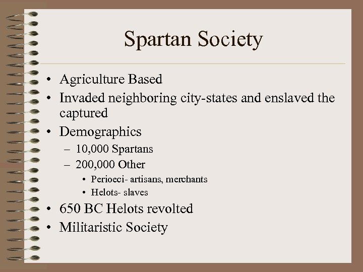 Spartan Society • Agriculture Based • Invaded neighboring city-states and enslaved the captured •