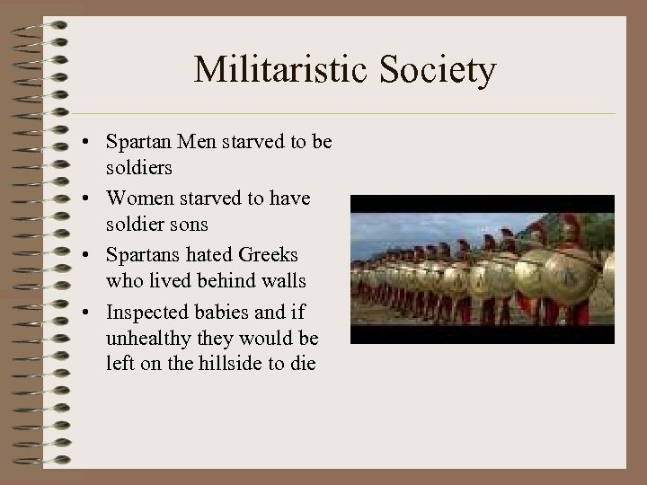 Militaristic Society • Spartan Men starved to be soldiers • Women starved to have