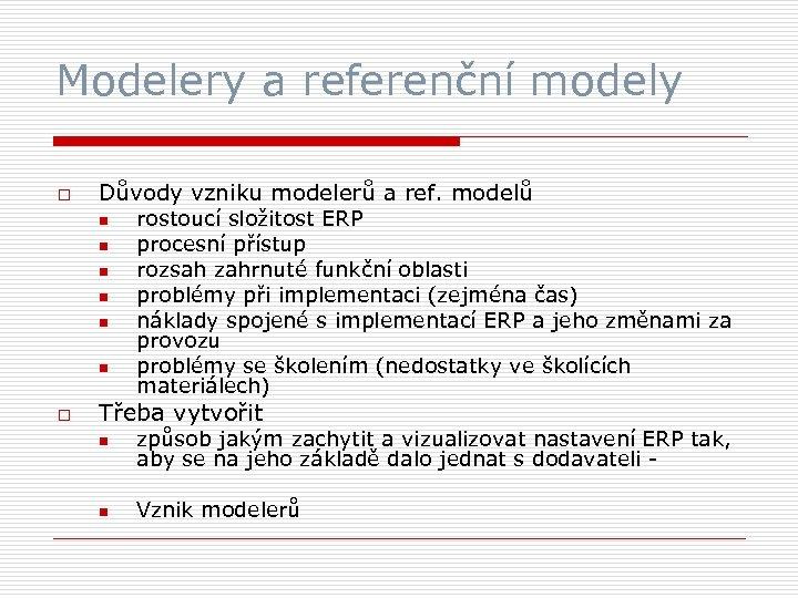 Modelery a referenční modely o Důvody vzniku modelerů a ref. modelů n n n