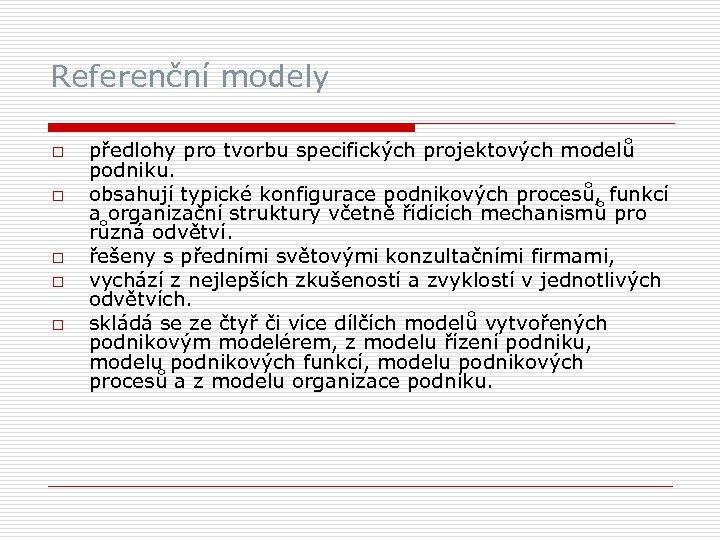 Referenční modely o o o předlohy pro tvorbu specifických projektových modelů podniku. obsahují typické