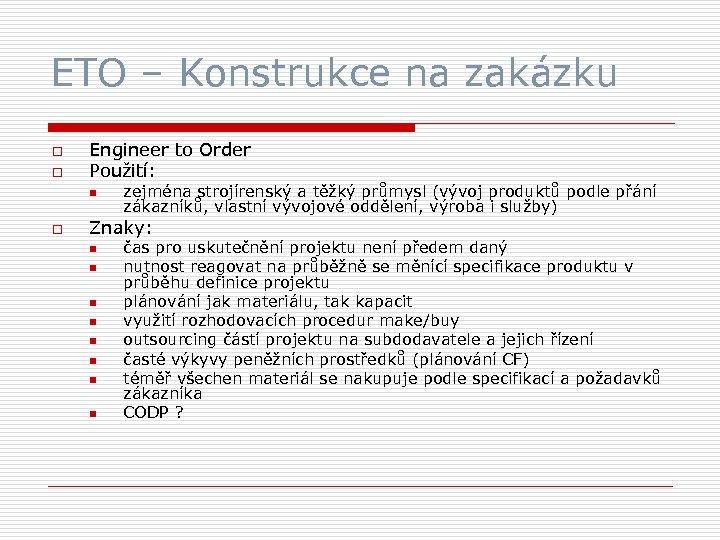 ETO – Konstrukce na zakázku o o Engineer to Order Použití: n o zejména