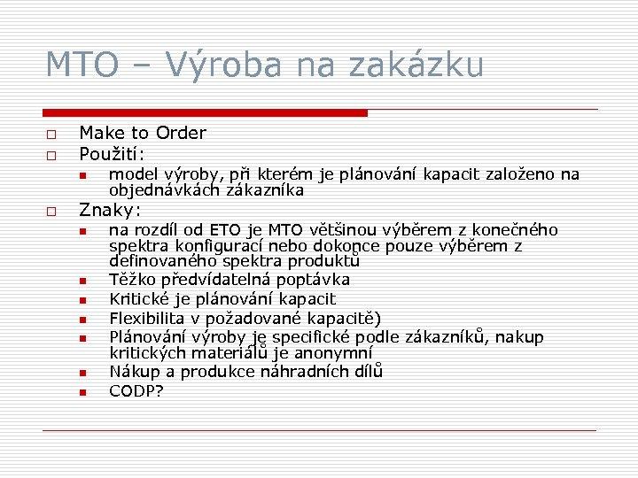 MTO – Výroba na zakázku o o Make to Order Použití: n o model