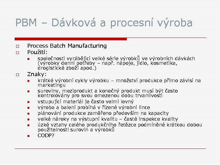 PBM – Dávková a procesní výroba o o Process Batch Manufacturing Použití: n o