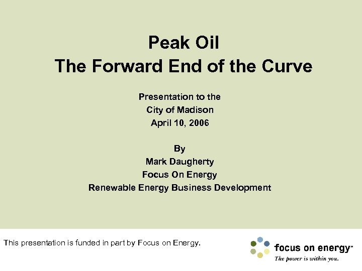 Peak Oil The Forward End of the Curve Presentation to the City of Madison
