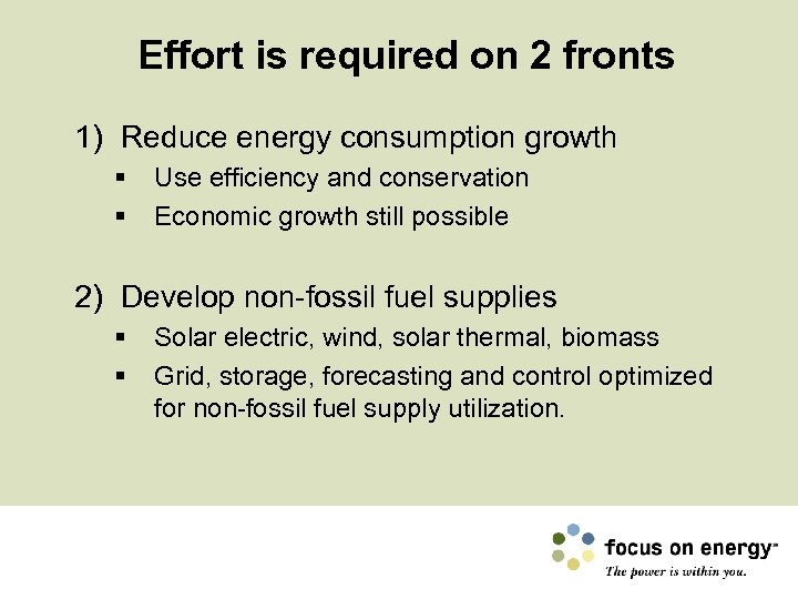 Effort is required on 2 fronts 1) Reduce energy consumption growth § § Use