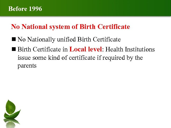 Before 1996 No National system of Birth Certificate n No Nationally unified Birth Certificate