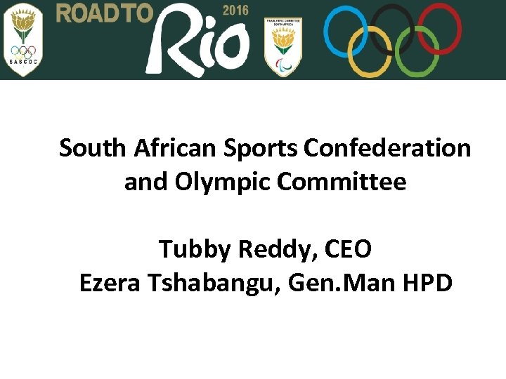 South African Sports Confederation and Olympic Committee Tubby Reddy, CEO Ezera Tshabangu, Gen. Man