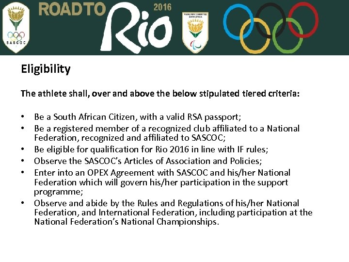 Eligibility The athlete shall, over and above the below stipulated tiered criteria: • Be