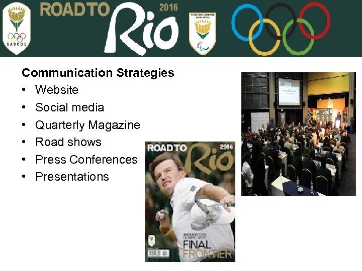 Communication Strategies • Website • Social media • Quarterly Magazine • Road shows •