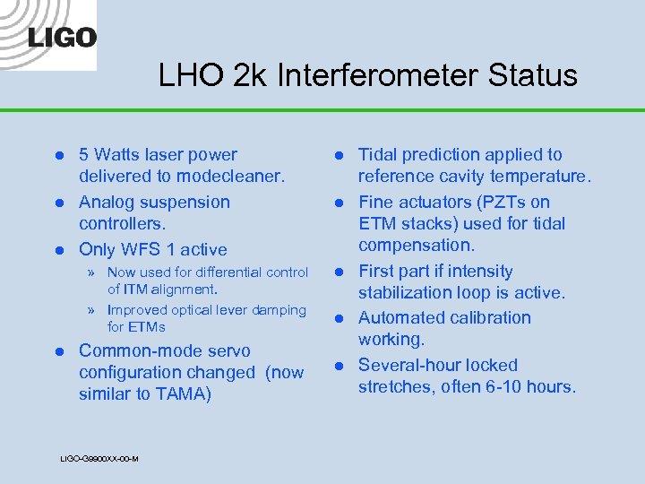 LHO 2 k Interferometer Status l l l 5 Watts laser power delivered to