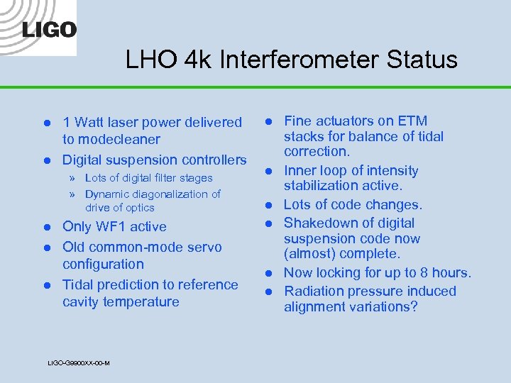 LHO 4 k Interferometer Status l l 1 Watt laser power delivered to modecleaner