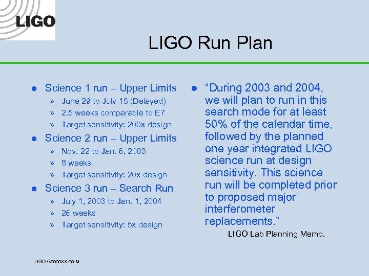 LIGO Run Plan l Science 1 run – Upper Limits » June 29 to