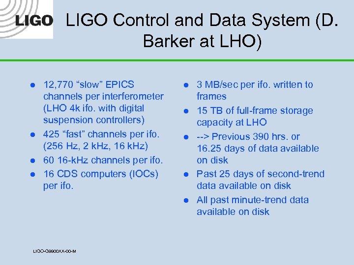 """LIGO Control and Data System (D. Barker at LHO) l l 12, 770 """"slow"""""""