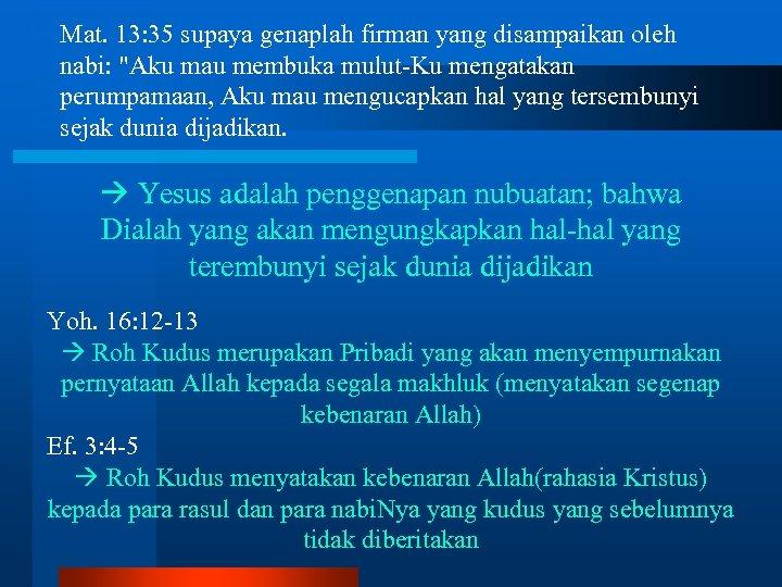 Mat. 13: 35 supaya genaplah firman yang disampaikan oleh nabi: