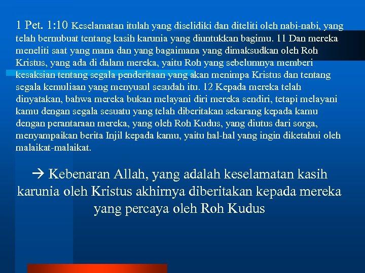 1 Pet. 1: 10 Keselamatan itulah yang diselidiki dan diteliti oleh nabi-nabi, yang telah