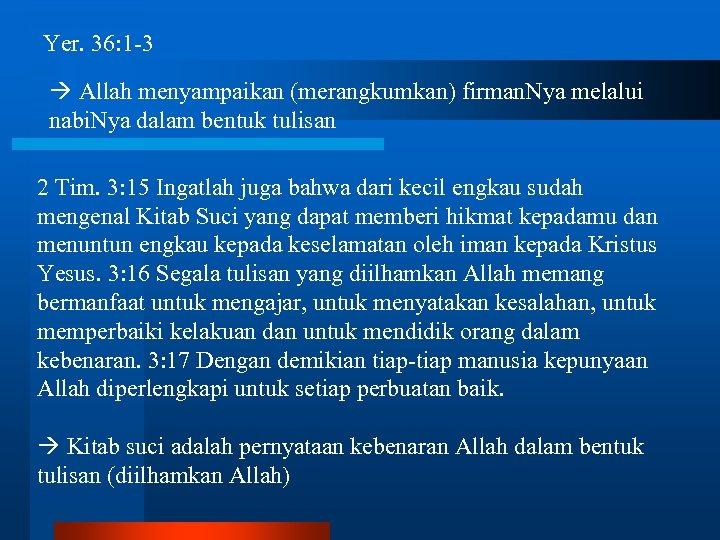Yer. 36: 1 -3 Allah menyampaikan (merangkumkan) firman. Nya melalui nabi. Nya dalam bentuk