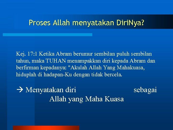 Proses Allah menyatakan Diri. Nya? Kej. 17: 1 Ketika Abram berumur sembilan puluh sembilan