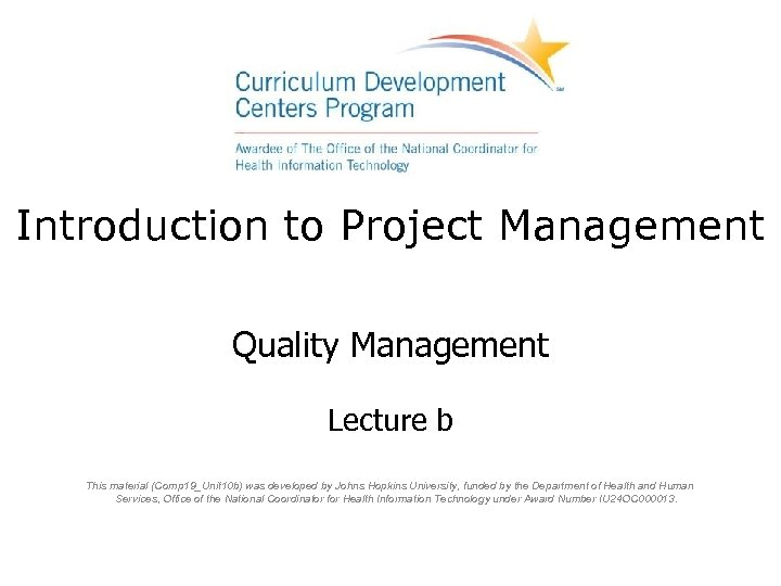Introduction to Project Management Quality Management Lecture b This material (Comp 19_Unit 10 b)