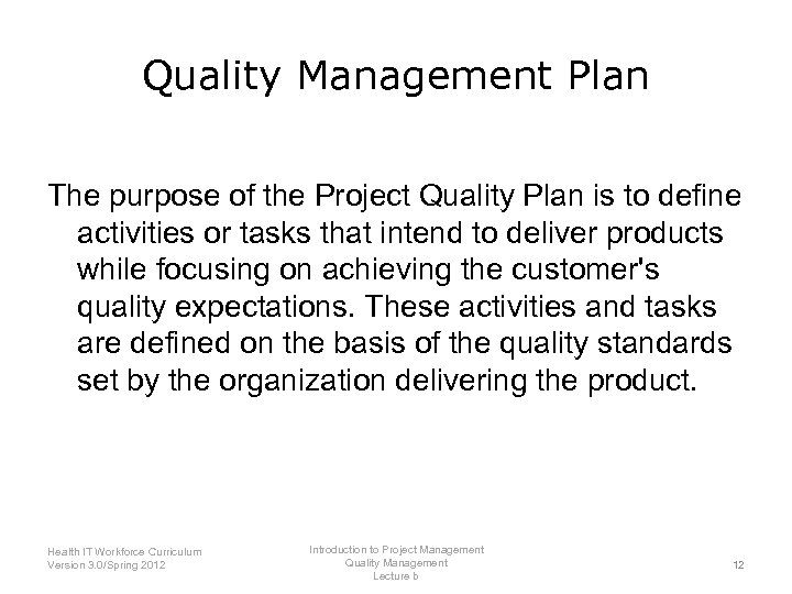 Quality Management Plan The purpose of the Project Quality Plan is to define activities