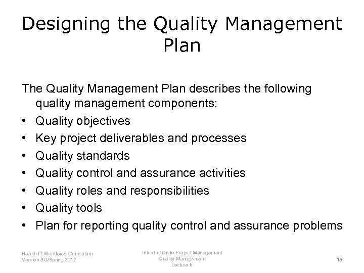 Designing the Quality Management Plan The Quality Management Plan describes the following quality management