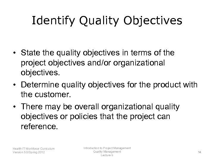 Identify Quality Objectives • State the quality objectives in terms of the project objectives