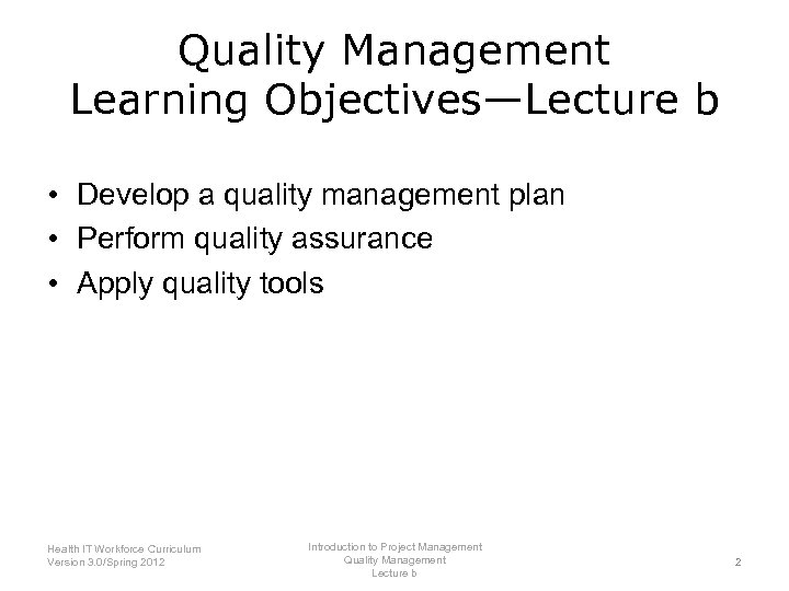 Quality Management Learning Objectives—Lecture b • Develop a quality management plan • Perform quality