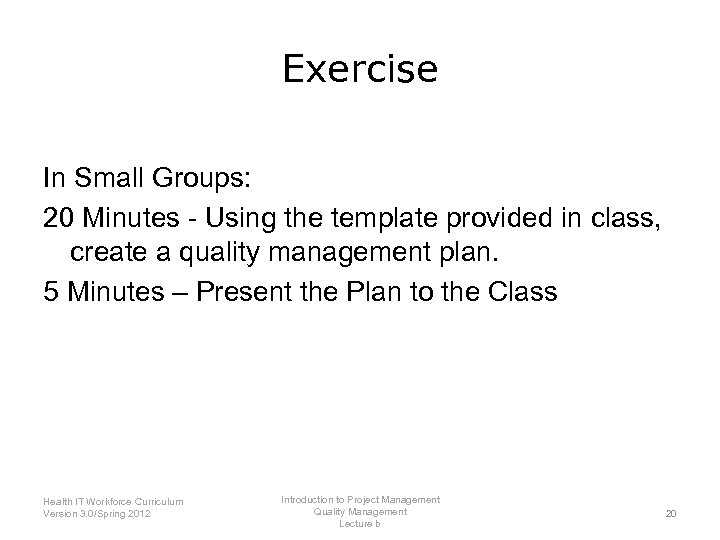 Exercise In Small Groups: 20 Minutes - Using the template provided in class, create