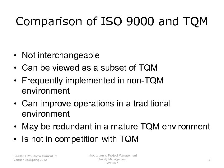Comparison of ISO 9000 and TQM • Not interchangeable • Can be viewed as