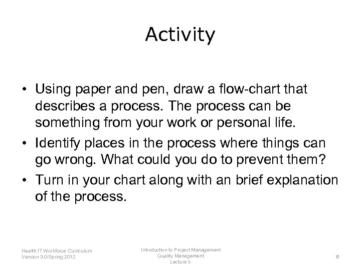 Activity • Using paper and pen, draw a flow-chart that describes a process. The