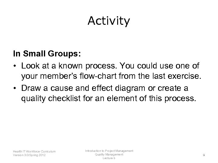 Activity In Small Groups: • Look at a known process. You could use one